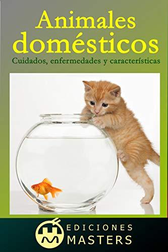 Animales domésticos: Cuidados, enfermedades y características (Spanish Edition)