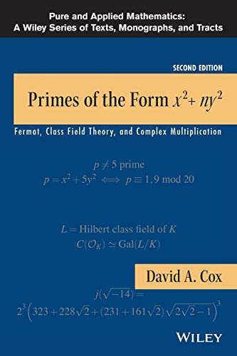 Primes of the Form x2+ny2: Fermat, Class Field Theory, and Complex Multiplication (Pure and Applied Mathematics: A Wiley Series of Texts, Monographs and Tracts)