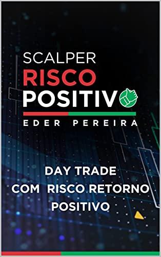Scalper Risco Positivo: Day Trade Com Risco Retorno Positivo (Portuguese Edition)
