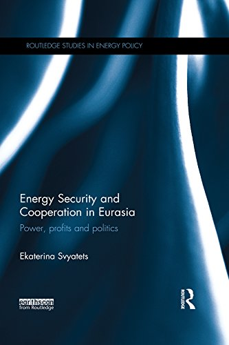 Energy Security and Cooperation in Eurasia: Power, profits and politics (Routledge Studies in Energy Policy) (English Edition)