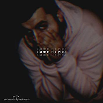 Damn to You (feat. Thebreathingbackwards)