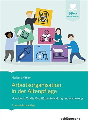 Arbeitsorganisation in der Altenpflege: Handbuch für die Qualitätsentwicklung und -sicherung