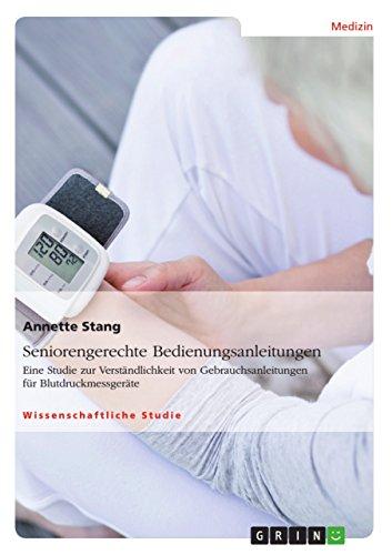 Seniorengerechte Bedienungsanleitungen. Eine Studie zur Verständlichkeit von Gebrauchsanleitungen für Blutdruckmessgeräte (German Edition)