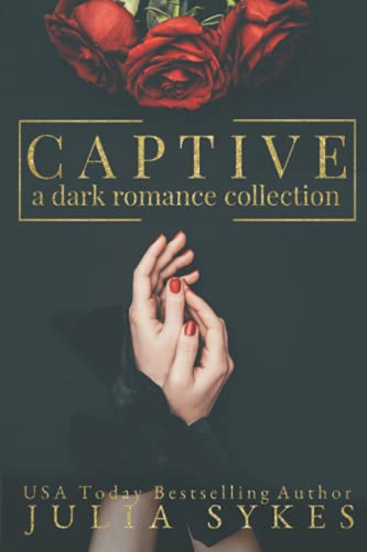 Compare Textbook Prices for Captive: A Dark Romance Collection Captive Series  ISBN 9781073366538 by Sykes, Julia