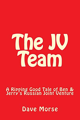 The JV Team: A Ripping Good Tale of Ben & Jerry's Russian Joint Venture [Idioma Inglés]