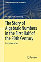 The Story of Algebraic Numbers in the First Half of the 20th Century: From Hilbert to Tate (Springer Monographs in Mathematics)