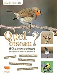 Quel oiseau ? - 60 questions/réponses pour percer les secrets de nos oiseaux par Marc Duquet