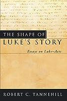 The Shape of Luke's Story: Essays on Luke-Acts