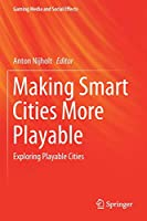Making Smart Cities More Playable: Exploring Playable Cities (Gaming Media and Social Effects)