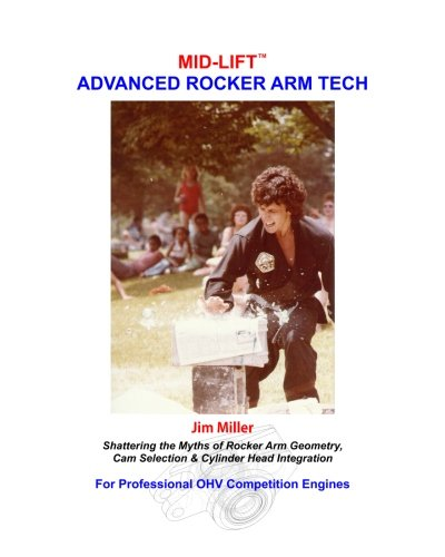 MID-LIFT Advanced Rocker Arm Tech, by Jim Miller: Shattering the Myths of Rocker Arm Geometry, Cam Selection & Cylinder Head Integration