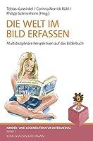 Die Welt im Bild erfassen: Multidisziplinaere Perspektiven auf das Bilderbuch