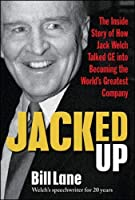 Jacked Up: The Inside Story of How Jack Welch Talked GE into Becoming the World's Greatest Company