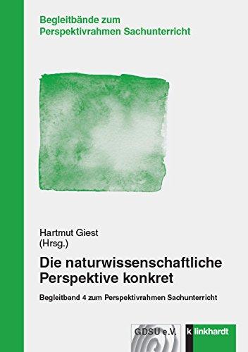 Die naturwissenschaftliche Perspektive konkret: Begleitband 4 zum Perspektivrahmen Sachunterricht (Begleitbände zum Perspektivrahmen Sachunterricht)