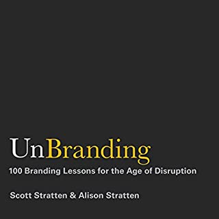 UnBranding     100 Branding Lessons for the Age of Disruption              By:                                                                                                                                 Scott Stratten,                                                                                        Alison Stratten                               Narrated by:                                                                                                                                 Scott Stratten,                                                                                        Alison Stratten                      Length: 7 hrs and 31 mins     7 ratings     Overall 4.0