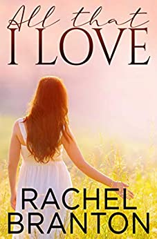 All That I Love (Finding Home Book 2) by [Rachel Branton]