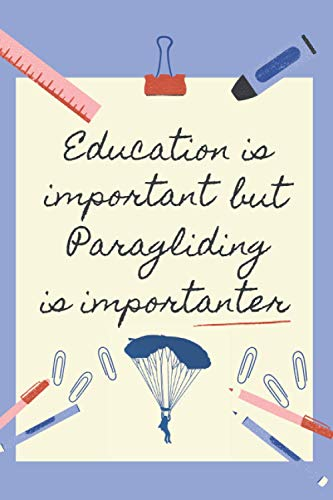 EDUCATION IS IMPORTANT BUT PARAGLIDING IS IMPORTANTER: BLANK LINED NOTEBOOK | NOTEPAD, DIARY, JOURNAL | GIFTS FOR PARAGLIDING LOVERS