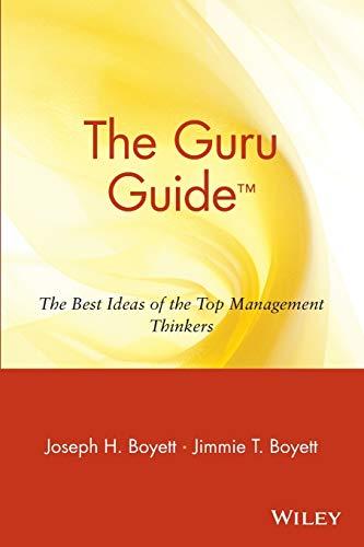 The Guru Guide: The Best Ideas of the Top Management Thinkers: The Best Ideas of the Top Management Thinkers: The Best Ideas of the Top Management ... Peter Drucker, Warren Bennis, and others