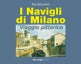 I navigli di Milano. Viaggio pittorico...