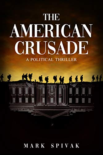 Book: The American Crusade - A Political Thriller by Mark Spivak