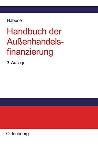 Handbuch der Außenhandelsfinanzierung: Das große Buch der internationalen Zahlungs-, Sicherungs- und Finanzierungsinstrumente