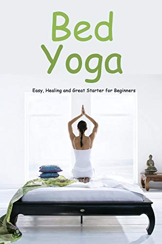 Bed Yoga: Easy, Healing and Great Starter for Beginners: Yoga For Beginners