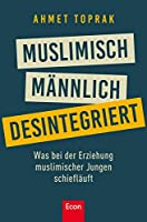 Muslimisch, mnnlich, desintegriert: Was bei der Erziehung muslimischer Jungen schiefluft