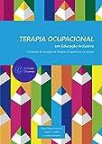 Terapia Ocupacional em Educação Inclusiva: Contextos de atuação da Terapia Ocupacional na escola