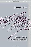 Acting Out (Meridian: Crossing Aesthetics) by Bernard Stiegler(2008-10-01)