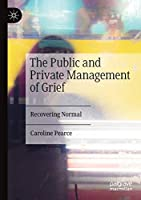 The Public and Private Management of Grief: Recovering Normal