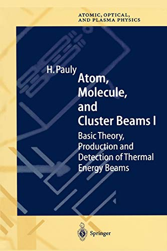 Atom, Molecule, and Cluster Beams I: Basic Theory, Production and Detection of Thermal Energy Beams (Springer Series on Atomic, Optical, and Plasma Physics, 28, Band 28)