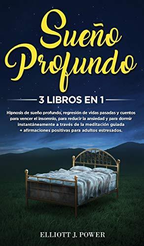 Sueño Profundo: 3 Libros En 1: Hipnosis de sueño profundo, regresión de vidas pasadas y cuentos para vencer el insomnio, para reducir la ansiedad y ... + Afirmaciones Positivas para adultos estresa