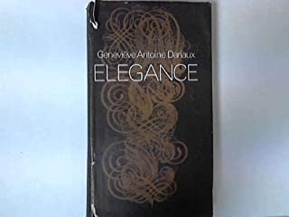 Elegance: A Complete Guide for Every Women Who Wants to Be Well and Properly Dressed on All Occasions.