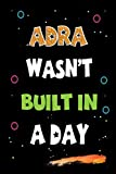 Adra Wasn't Built in a Day: Lined Notebook, Journal Gift for Adra. Funny Birthday Name, Christmas and Thanksgiving Customize Diary Gift Idea for Adra