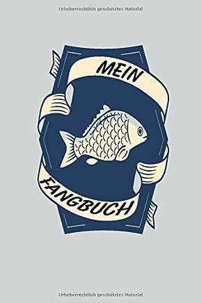 MEIN FANGBUCH: Mein Fangbuch für Angler !!! 120 Seiten zum Erfassen Ihrer Fänge, Bilder, Fischart, Länge uvm. Fischen Buch Köder Angeln Rute Fischer ... Männer und Frauen Taschenbuch Notizbuch
