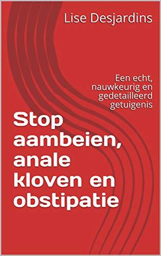 Stop aambeien, anale kloven en obstipatie: Een echt, nauwkeurig en gedetailleerd getuigenis (Dutch Edition)