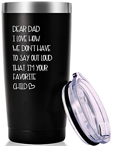Dear Dad I Love How We Don't Have to Say Outloud I'm Your Favorite Mug.Dad Gifts.Birthday Gifts,Christmas Gifts for Men,Dads,New Daddy,Papa,Father from Wife,Son,Daughter Tumbler(20oz Black)