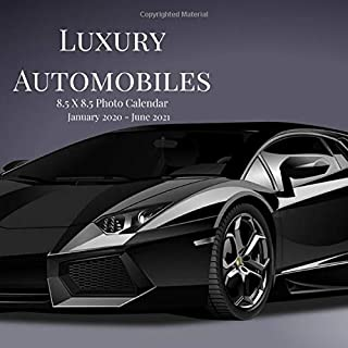 Luxury Automobiles 8.5 X 8.5 Photo Calendar January 2020 - June 2021: 18 Monthly Mini Picture Calendar Book| Cute 2020-2021 Year Blank At A Glance ... 18 Months Engagement| Cars Vehicle Theme.