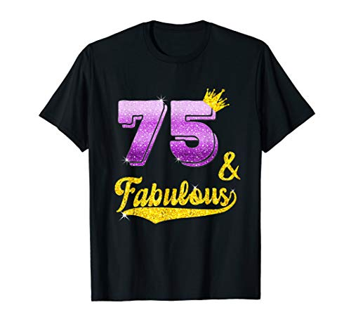 75 and fabulous - 75 years old Gift - 75th Birthday T-Shirt