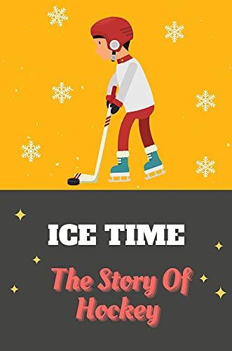 Ice Time: The Story Of Hockey: Ice Hockey Story (English Edition)