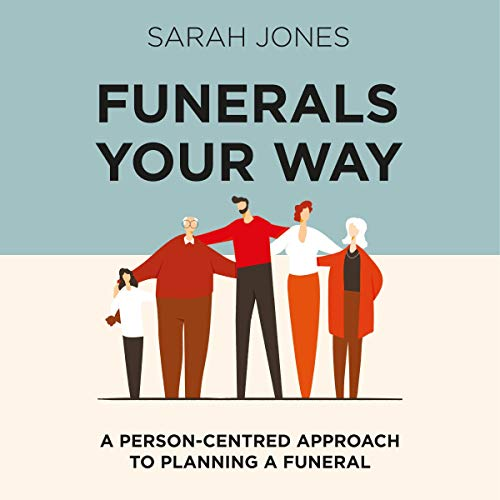 Funerals Your Way: A Person Centered Approach to Planning a Funeral audiobook cover art