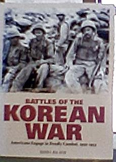 Battles of the Korean War: Americans Engage in Deadly Combat, 1950-1953