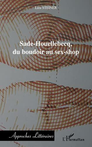 Sade-Houellebecq, du boudoir au sex-shop