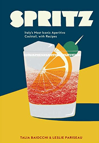 Spritz: Italy's Most Iconic Aperitivo Cocktail, with Recipes (English Edition)