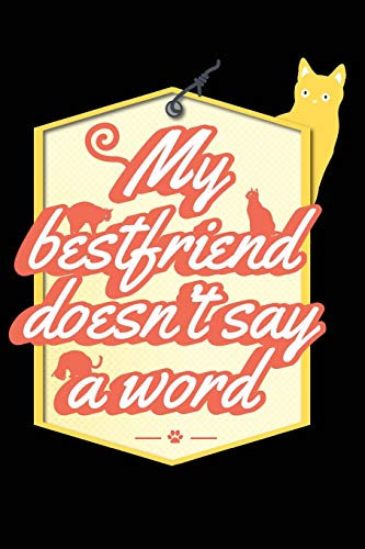 My Best Friend Doesn't Say A Word Cat Journal: Cat Lovers Funny 135 Sheets Journal Writing Paper Notebook