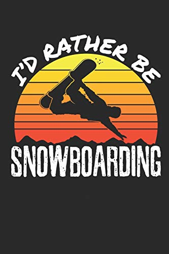 I'd Rather Be Snowboarding: Snowboarding Journal, Blank Paperback Notebook to write in, Snowboarder Gift, 150 pages, college ruled