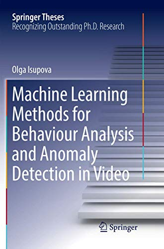 Machine Learning Methods for Behaviour Analysis and Anomaly Detection in Video (Springer Theses)