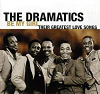 Be My Girl - Their Greatest Love Songs by The Dramatics (1998-02-03)