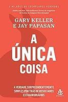 A Unica Coisa - A verdade surpreendentemente simples por tras de resultados extraordinarios (Em Portugues do Brasil)