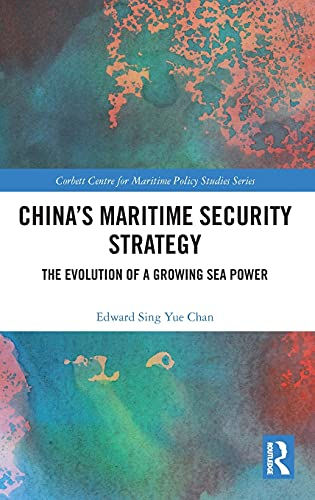 Compare Textbook Prices for China's Maritime Security Strategy: The Evolution of a Growing Sea Power Corbett Centre for Maritime Policy Studies Series 1 Edition ISBN 9780367745646 by Chan, Edward Sing Yue