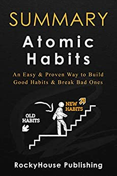 Summary of Atomic Habits : An Easy & Proven Way to Build Good Habits & Break Bad Ones by [RockyHouse Publishing]